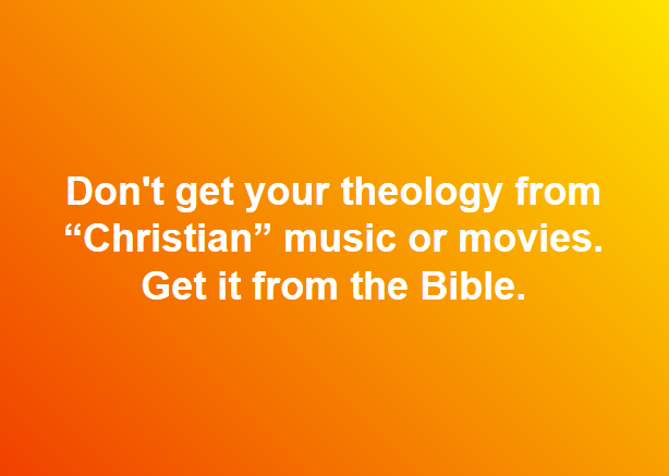 Don't Get Your Theology From Christian Music