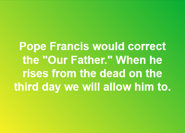Pope Would Correct Our Father