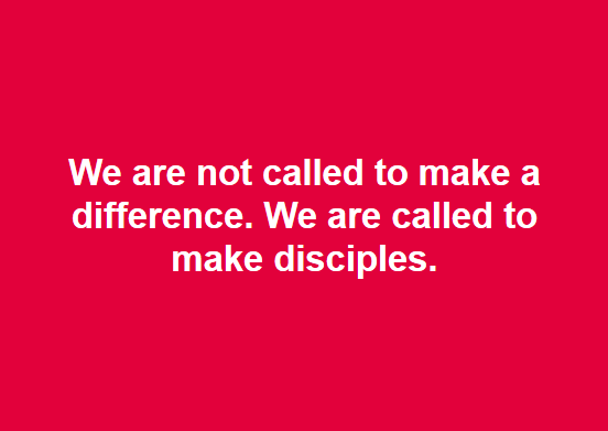 We Are Not Called To Make A Difference